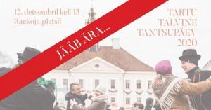 Tartu talvine tantsupäev_FB_yritus_1200x628px_2020_jääb ära_EST_1